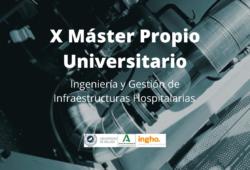 X Máster Universitario Ingeniería y Gestión de Infraestructuras Hospitalarias
